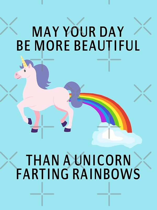 """May Your Day Be More Beautiful Than A Unicorn Farting"