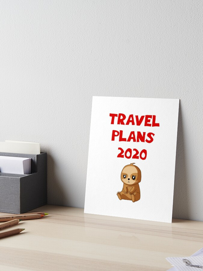 Travel Plans 2020 Summer Is Cancelled Summer Vacation Social Distancing Stay Home Funny Quote Cute Sad Depressed Tired Devastated Kawaii Baby Sloth Cartoon Art Board Print By Blaisedesign Redbubble