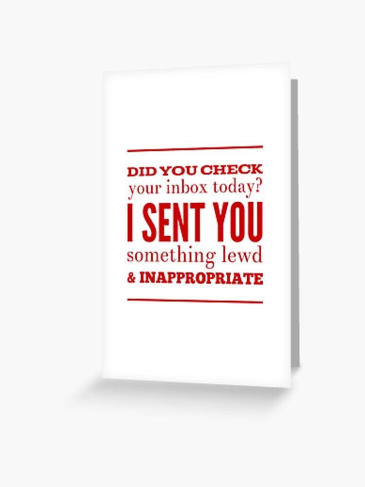 Que Je Vous Ai Envoyé : envoyé, Carte, Vœux, Avez-vous, Vérifié, Votre, Boîte, Réception, Aujourd'hui?, Envoyé, Quelque, Chose, Bizarre, Inapproprié, OfferHeat, Redbubble