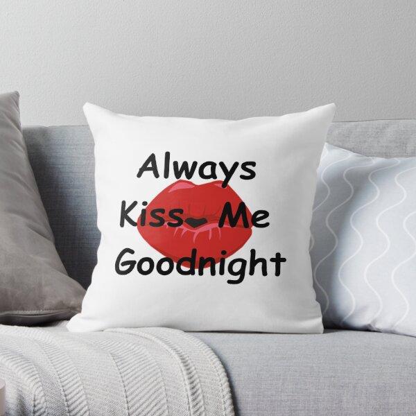 always kiss me goodnight pillows cushions redbubble