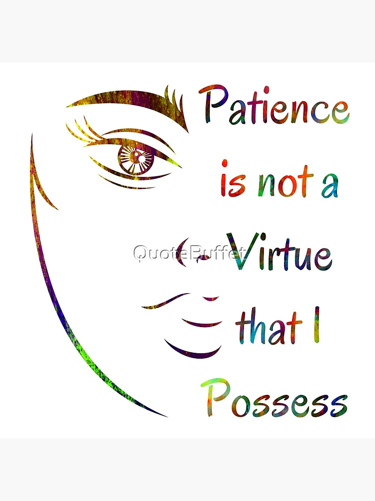 Patience Is Not A Virtue : patience, virtue, Patience, Virtue, Possess