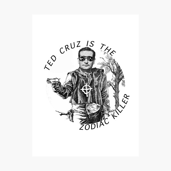 Ted Cruz Is The Zodiac Killer Meme Photographic Prints