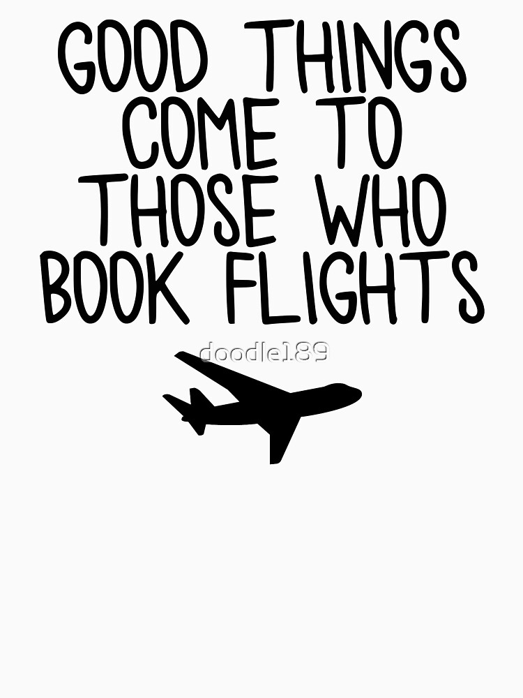 Good things come to those who book flights. Travel Quotes