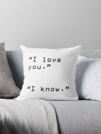 """""I Love You"" ""I Know"""" Throw Pillows by danadumaurier ..."