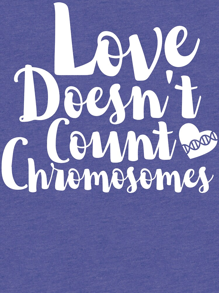 """Download """"Love Doesn't Count Chromosomes"""" T-shirt by FoxAndMoose ..."""