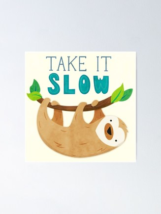 "Sloth - Take It Slow"" Poster by clairelordon 