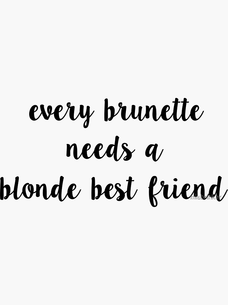 Blonde And Brunette Best Friend Quotes : blonde, brunette, friend, quotes, Every, Blonde, Needs, Brunette, Friend, Gifts, Merchandise, Redbubble
