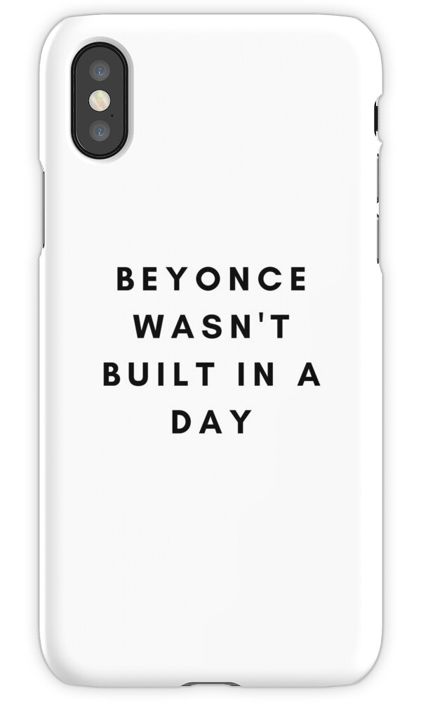 """beyonce Wasn't Built In A Day"" Iphone Cases & Covers By"