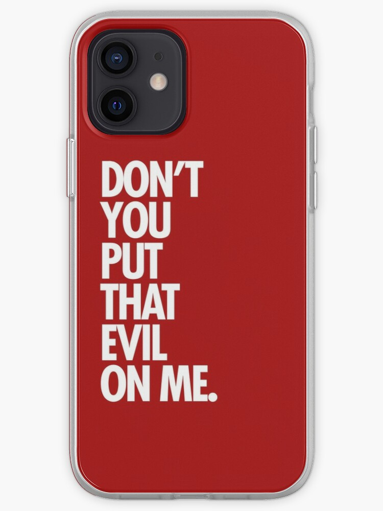 Don T Put That Evil On Me : Don't, IPhone, Cover, Sandywoo, Redbubble