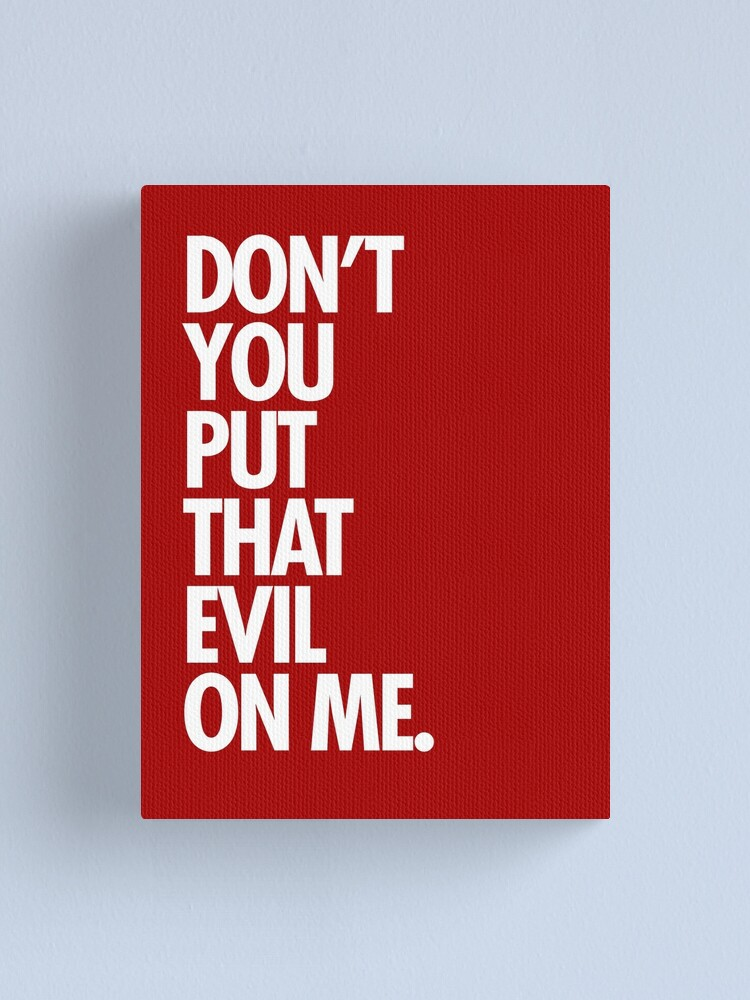 Don T Put That Evil On Me : Don't, Canvas, Print, Sandywoo, Redbubble