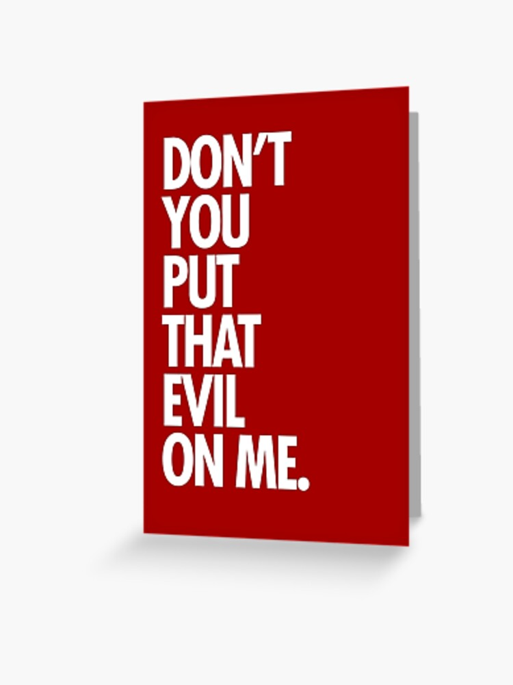 Don T Put That Evil On Me : Don't, Greeting, Sandywoo, Redbubble