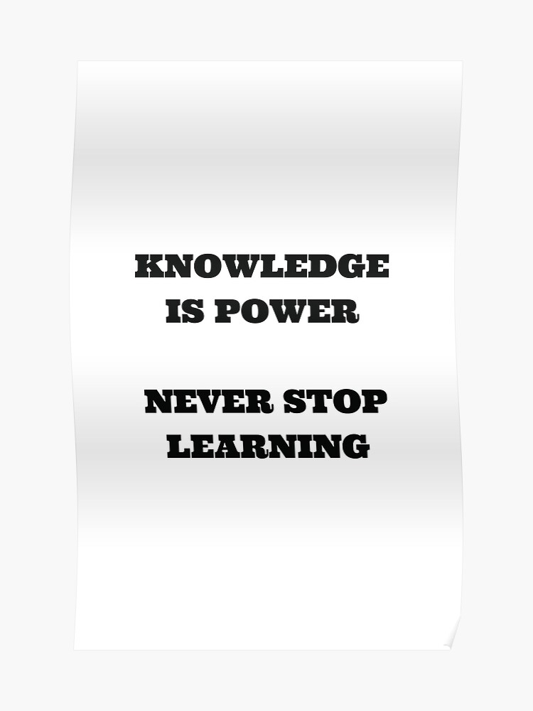 knowledge is power never
