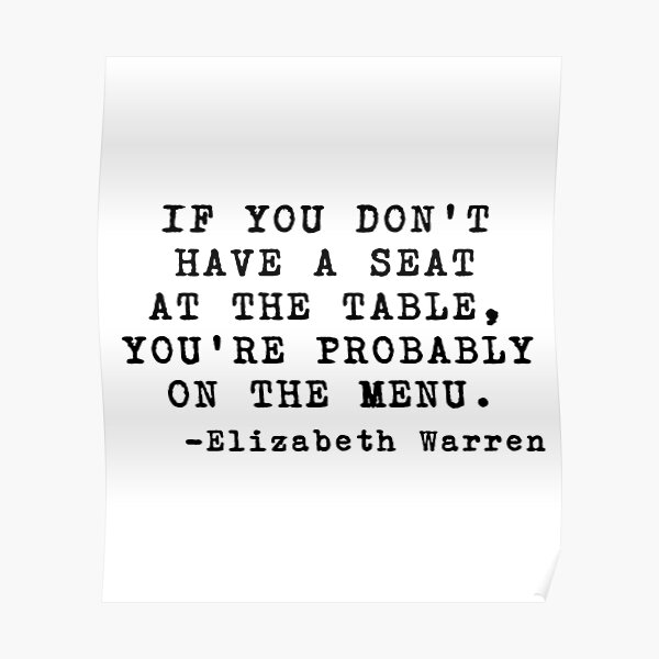 if you don t have a seat at the table you re probably on the menu elizabeth warren poster by allthetees redbubble