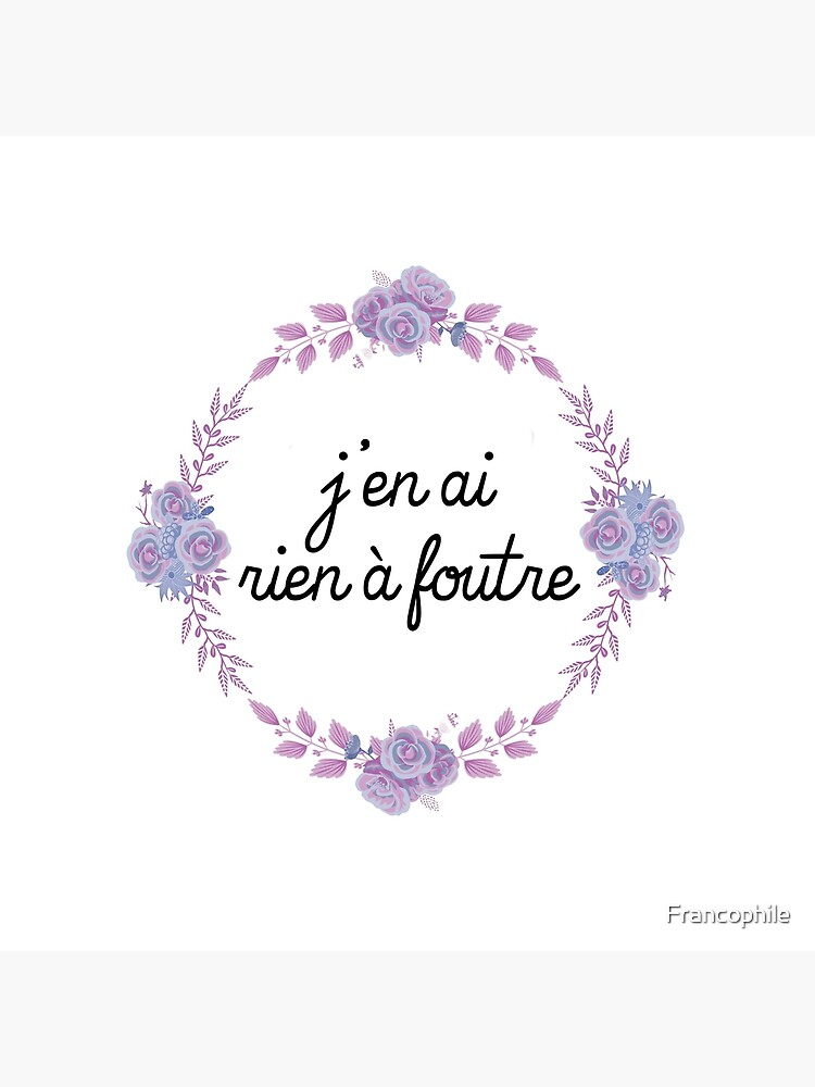 J'en Ai Rien A Foutre : foutre, Foutre, Don't, Francophile, Redbubble