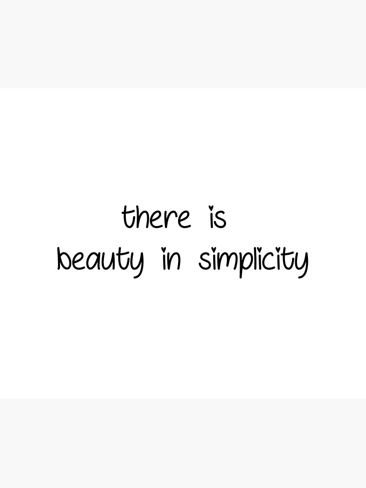 Beauty Sayings : beauty, sayings, There, Beauty, Simplicity, Positive, Motivational, Inspirational, Quote, Sayings