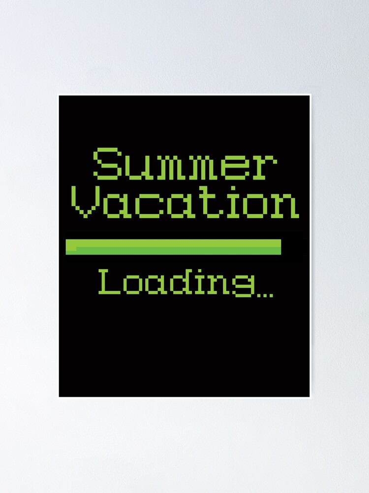 End Of The School Year Dreaming Summer Vacation Loading Poster By Trndsttr Redbubble