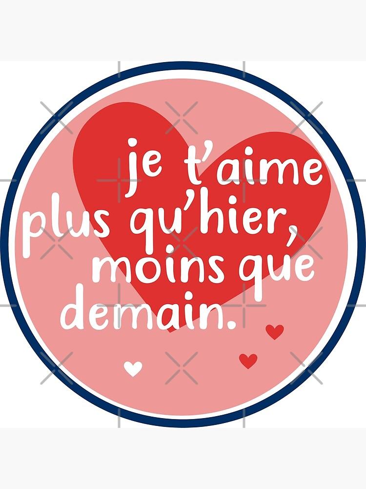 Je T'aime Plus Qu'hier Moins Que Demain : t'aime, qu'hier, moins, demain, T'aime, Qu'hier,, Moins, Demain.