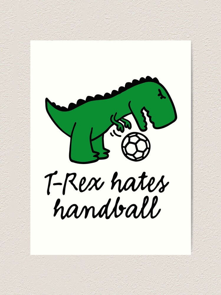 t rex hates handball ball lustige dinosaurier dino kunstdruck von laundryfactory redbubble