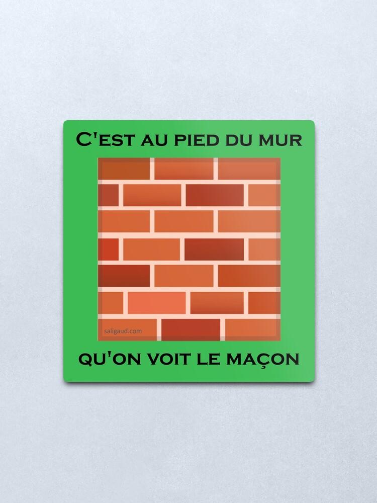 C'est Au Pied Du Mur : c'est, Impression, Métallique, C'est, Qu'on, Maçon, (proverbe, Français), Saligaud, Redbubble