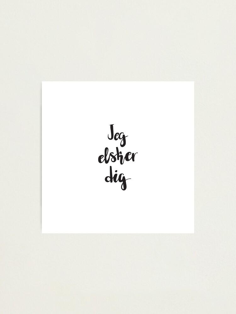 Je T Aime En Danois : danois, Impression, Photo, Danois, Dansk, T'aime, Langue, Différente, Artworkbyrihen, Redbubble