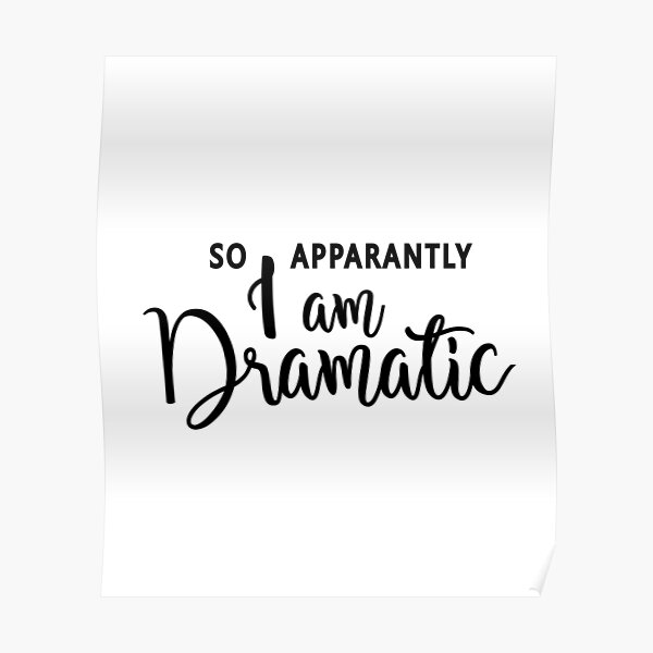 So Apparently I Am Dramatic Hilarious Quote Funny Sayings Drama Queen Excited Passionate Poster By Byzmo Redbubble