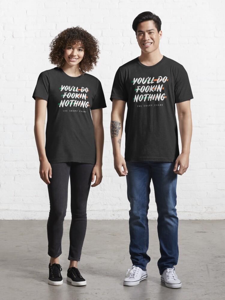 You Ll Do Fookin Nothing : fookin, nothing, You'll, Nothing, T-shirt, Dizzydeer, Redbubble