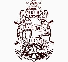 A Smooth Sea Never Makes A Skilled Sailor T-Shirts