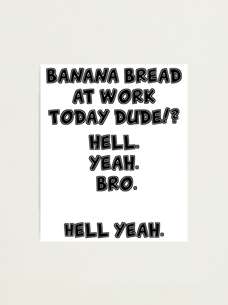 Banana Bread At Work Hell Yeah : banana, bread, Banana, Bread, Work
