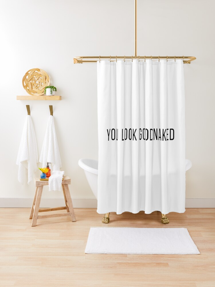you look good naked shower curtain by cheekylildesign redbubble