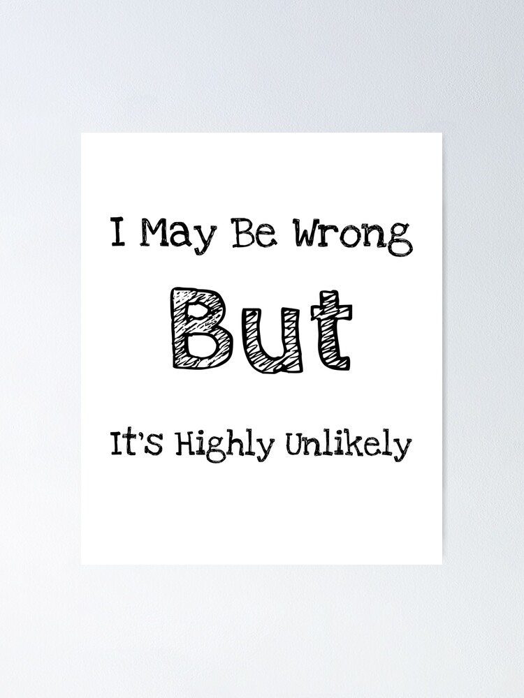 Funny Short Qoutes : funny, short, qoutes, Short, Funny, Quotes, About, Life,, Wrong,, Highly, Unlikely, Poster, Mygiftideas, Redbubble