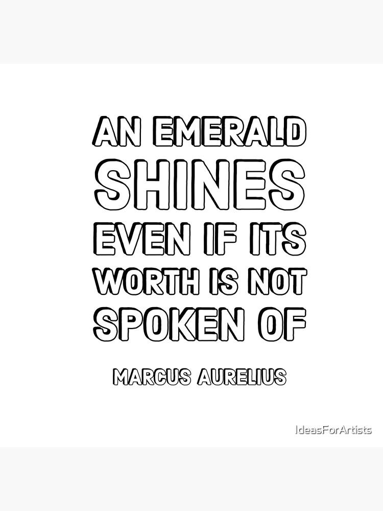 Emerald Quotes : emerald, quotes, Emerald, Shines, Worth, Spoken, Marcus, Aurelius, Stoic, Quotes
