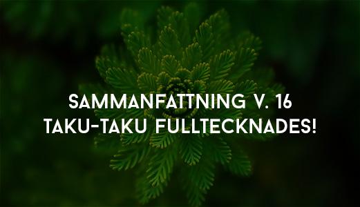 Sammanfattning V. 16 – Taku-Taku fulltecknades!
