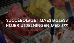 Succébolaget Alvestaglass höjer utdelningen med 67%