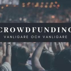 Crowdfunding blir allt vanligare och vanligare