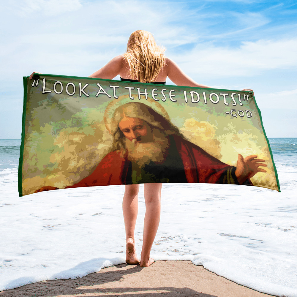 Look At These Idiots God Beach Towel