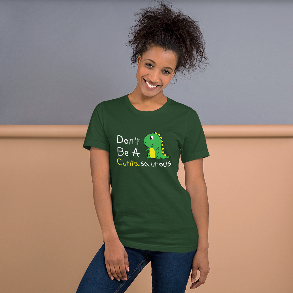 Don't Be a Cuntasaurous T-Shirt