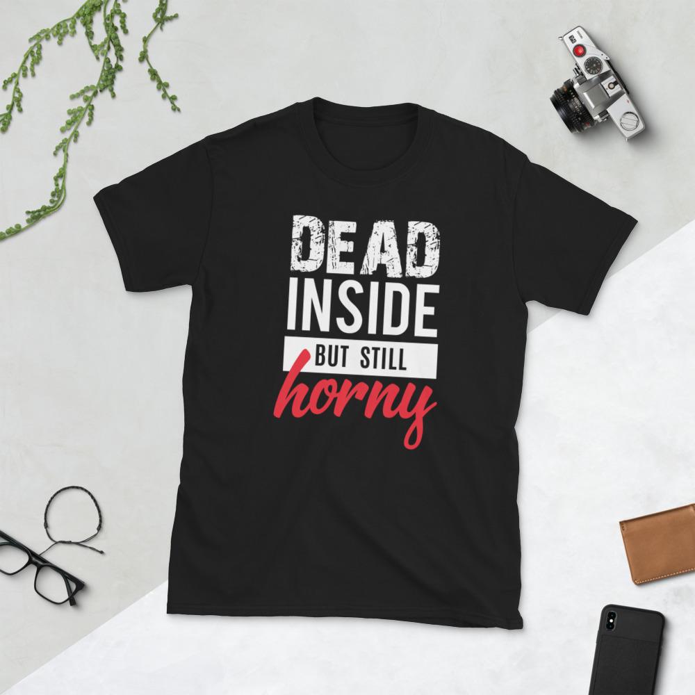 Dead Inside But Still Horny T-Shirt