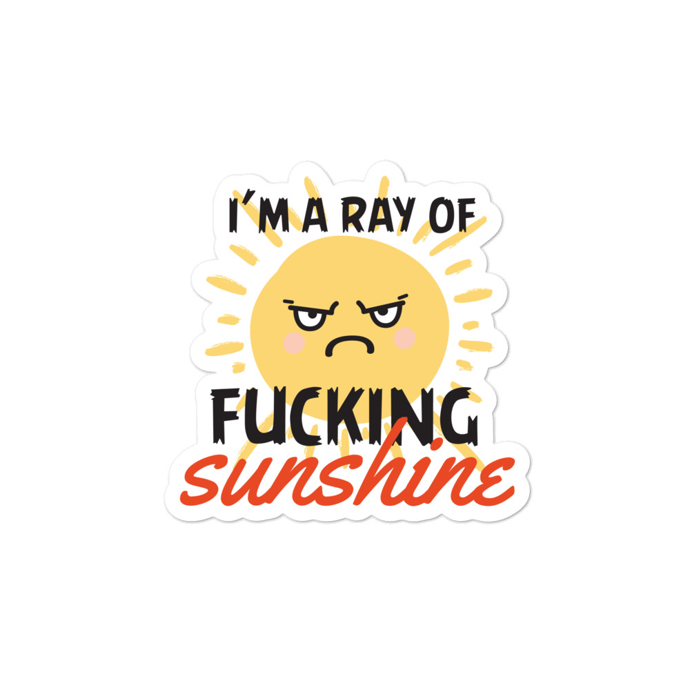 I'm a Ray of Fucking Sunshine Sticker