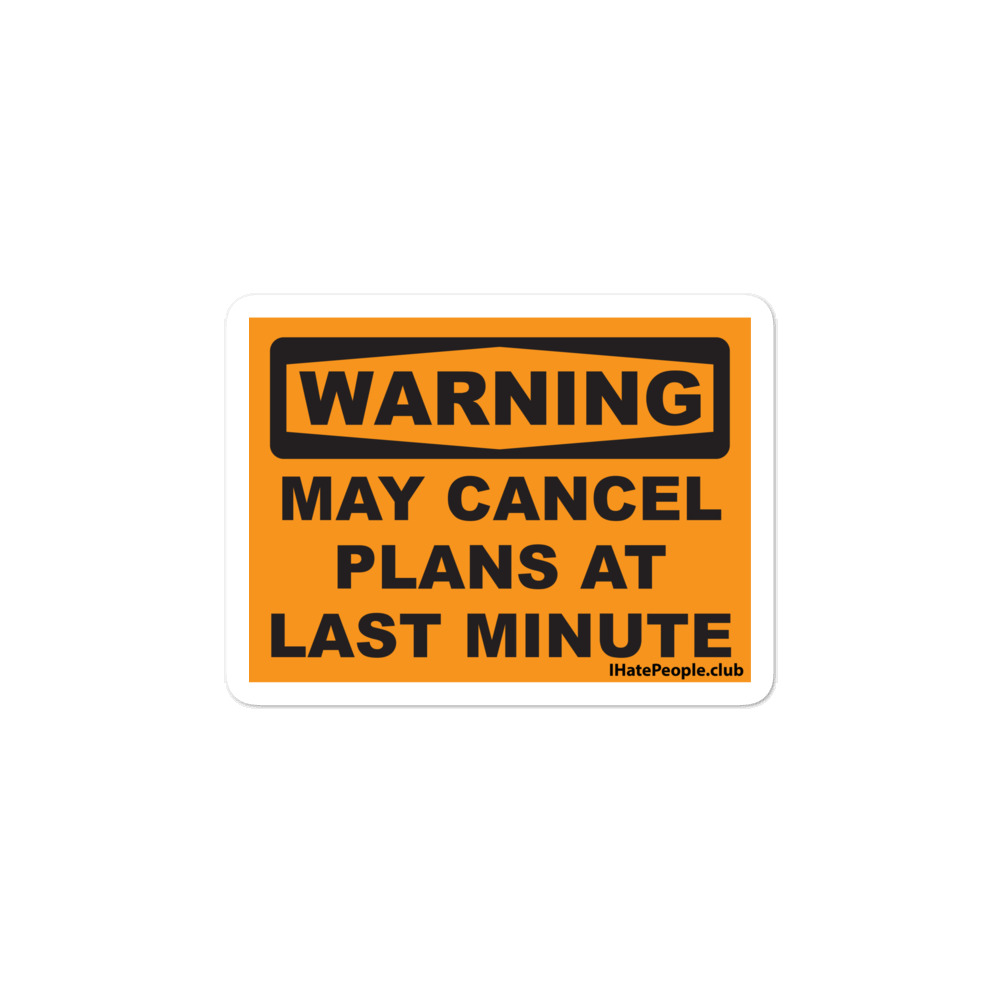 Warning May Cancel Plans at Last Minute Sticker