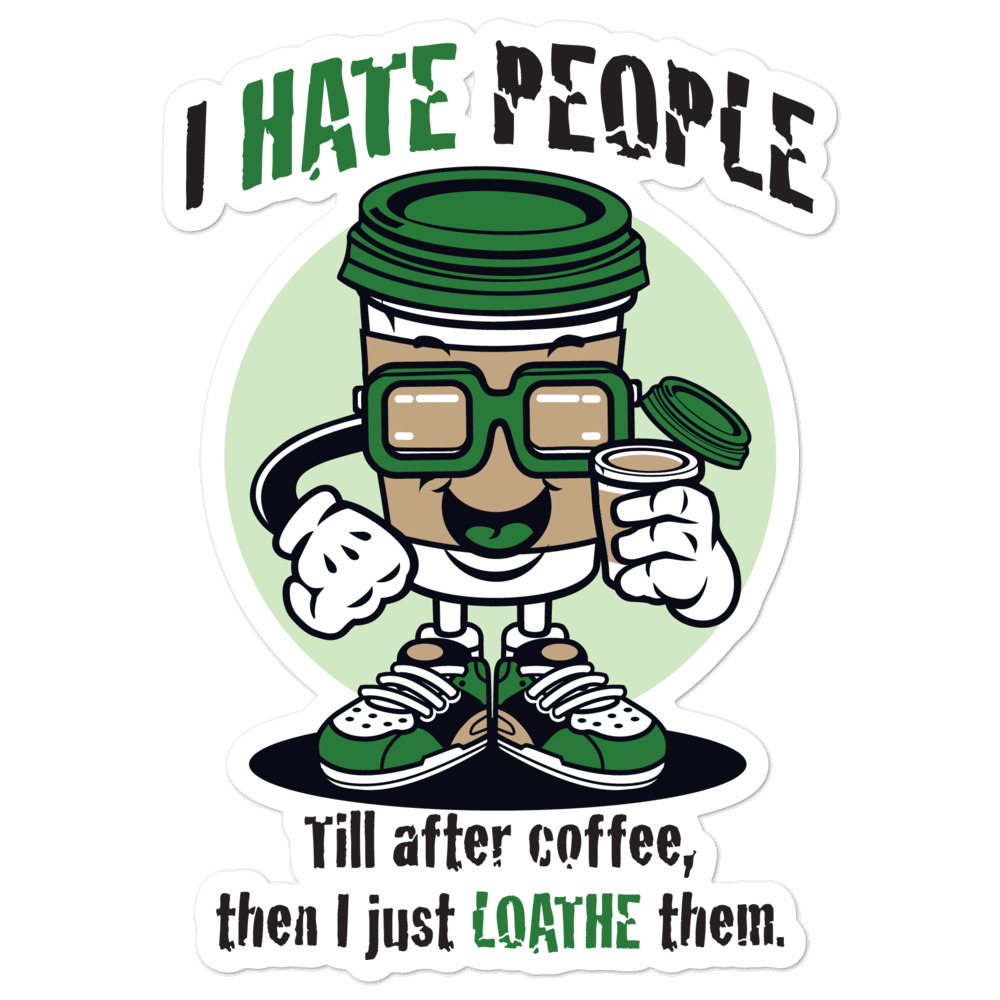 I Hate People Till After Coffee, then I just Loathe them Sticker