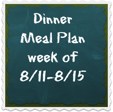 Dinner Meal Plan for 8/11 – 8/15