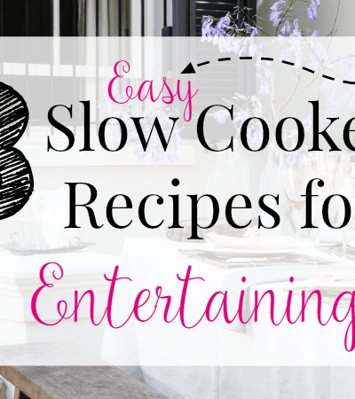 3 Easy Slow Cooker Recipes for Entertaining