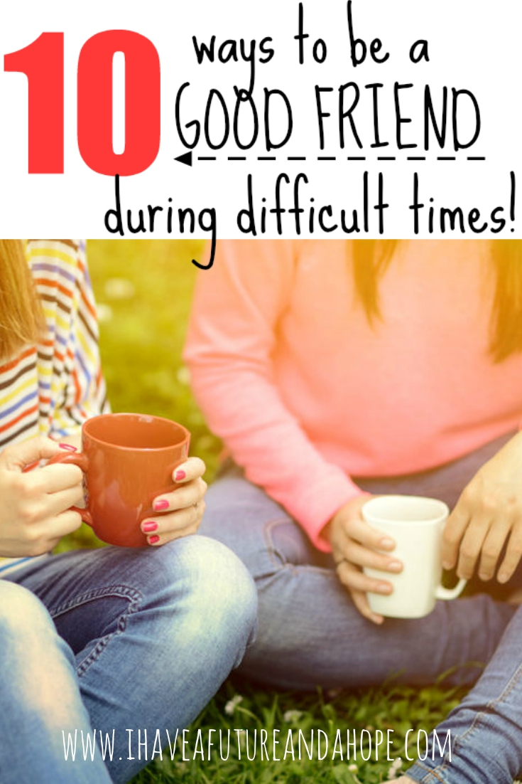 10 ways to be a good friend during difficult times