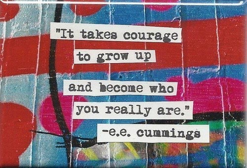 Image result for it takes courage to grow up and become who you really are