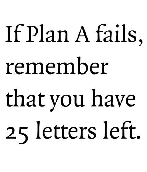 If plan A fails, remember that you have 25 letters left