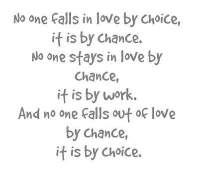 No one falls in love by choice, it is by chance, No one