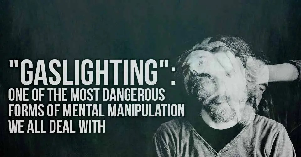 Gaslighting One of the Most Dangerous Forms of Mental