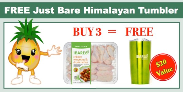 FREE Just Bare Himalayan Tumbler wyb 3 Just BARE Wingettes and Drummettes!