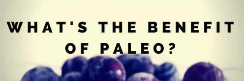 What's The Benefit Of Paleo