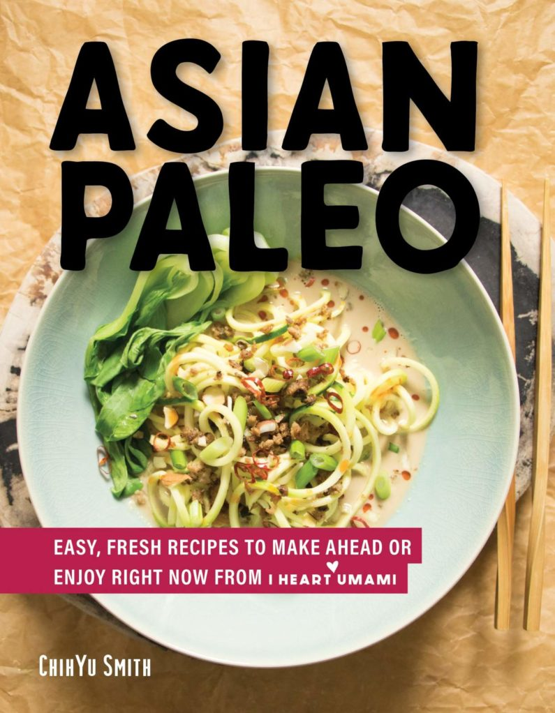 Asian Paleo Cookbook by I Heart Umami ChihYu Smith